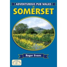 Adventurous Pub Walks in Somerset (Adventurous Pub Walks)